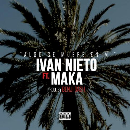 IVAN NIETO feat MAKA – ALGO SE MUERE EN MI (SG)