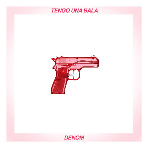 DENOM – TENGO UNA BALA (SG)