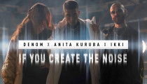 "DENOM + ANITA KURUBA + IKKI ""If you create the noise"""