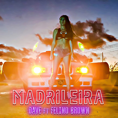 DAVE feat FELINO BROWN – MADRILEIRA (SG)