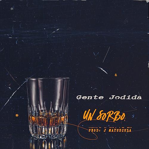 GENTE JODIDA – UN SORBO (SG)