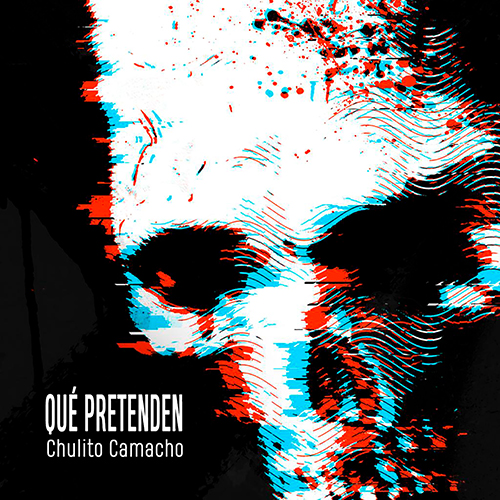 CHULITO CAMACHO – QUE PRETENDEN (SG)