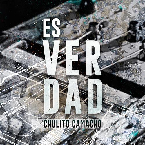 CHULITO CAMACHO – ES VERDAD (SG)