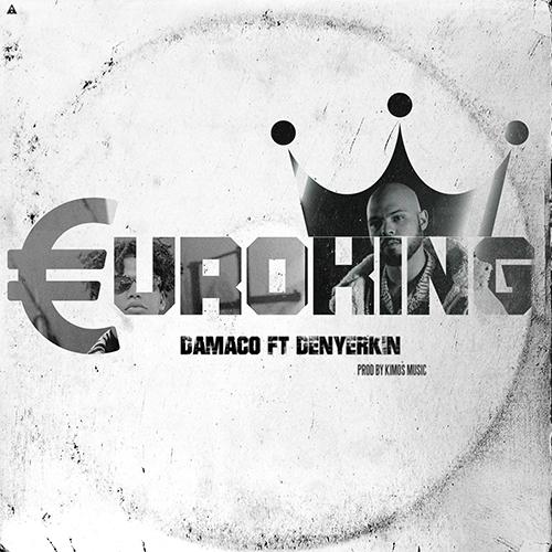 DAMACO ft DENYERKIN – EUROKING (sg)